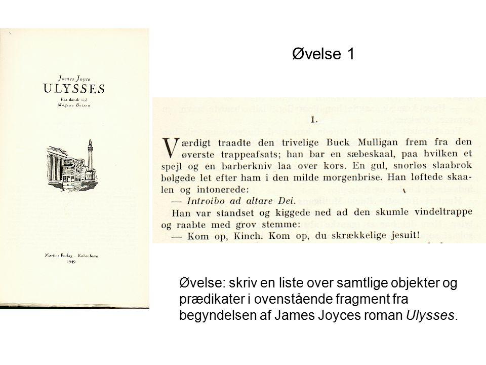 Øvelse 1 Øvelse: skriv en liste over samtlige objekter og prædikater i ovenstående fragment fra begyndelsen af James Joyces roman Ulysses.