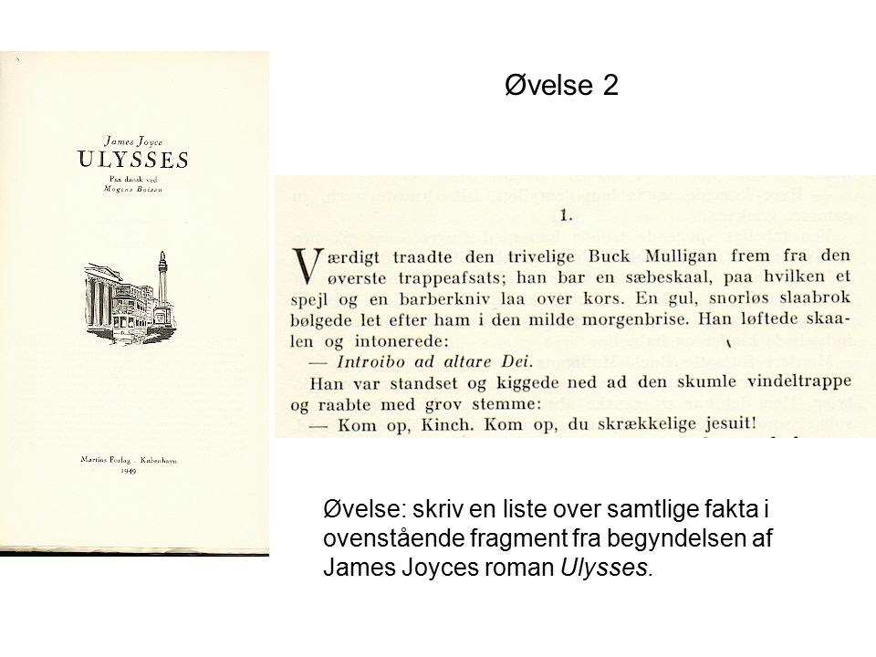 Øvelse 2 Øvelse: skriv en liste over samtlige fakta i ovenstående fragment fra begyndelsen af James Joyces roman Ulysses.