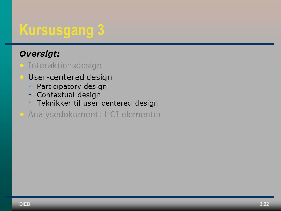 Kursusgang 3 Oversigt: Interaktionsdesign User-centered design