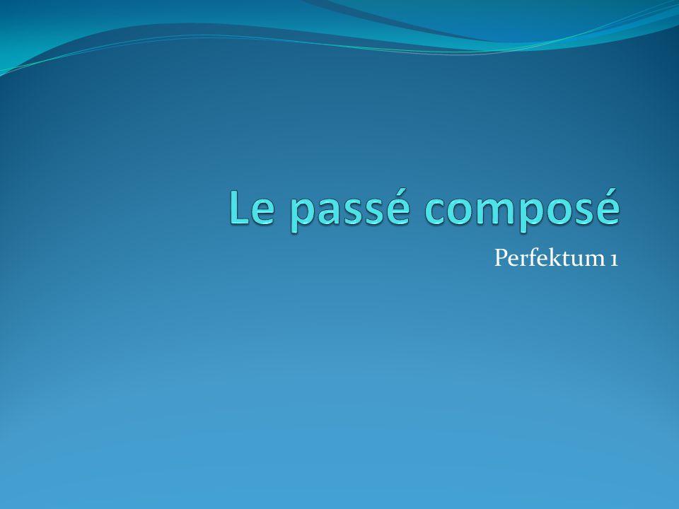 Le passé composé Perfektum 1