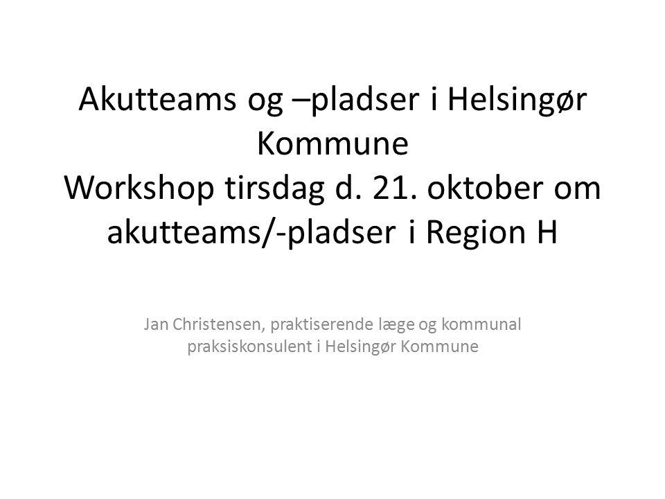 Akutteams og –pladser i Helsingør Kommune Workshop tirsdag d. 21