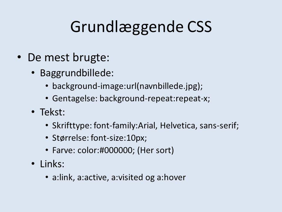 Grundlæggende CSS De mest brugte: Baggrundbillede: Tekst: Links: