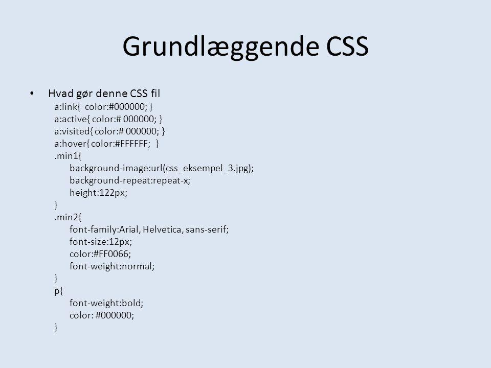 Grundlæggende CSS Hvad gør denne CSS fil a:link{ color:#000000; }