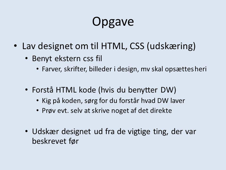 Opgave Lav designet om til HTML, CSS (udskæring) Benyt ekstern css fil