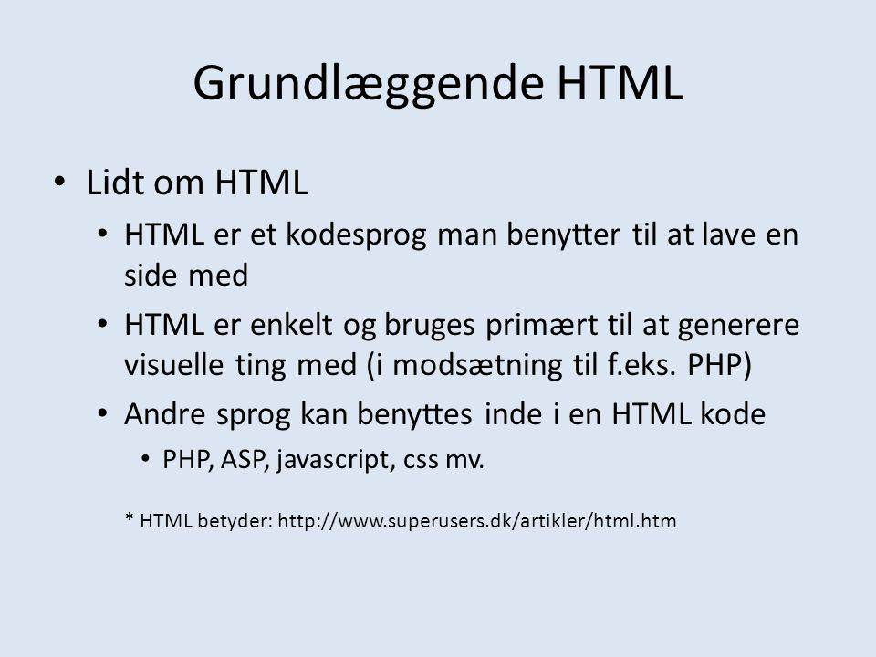 Grundlæggende HTML Lidt om HTML