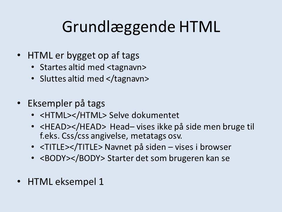 Grundlæggende HTML HTML er bygget op af tags Eksempler på tags