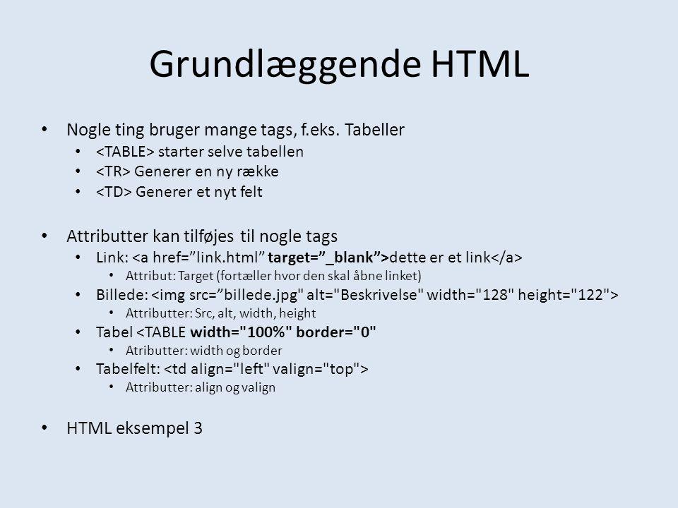 Grundlæggende HTML Nogle ting bruger mange tags, f.eks. Tabeller