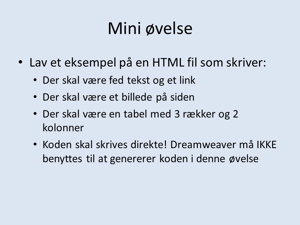 Mini øvelse Lav et eksempel på en HTML fil som skriver: