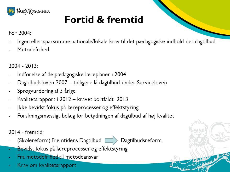 Fortid & fremtid Før 2004: Ingen eller sparsomme nationale/lokale krav til det pædagogiske indhold i et dagtilbud.
