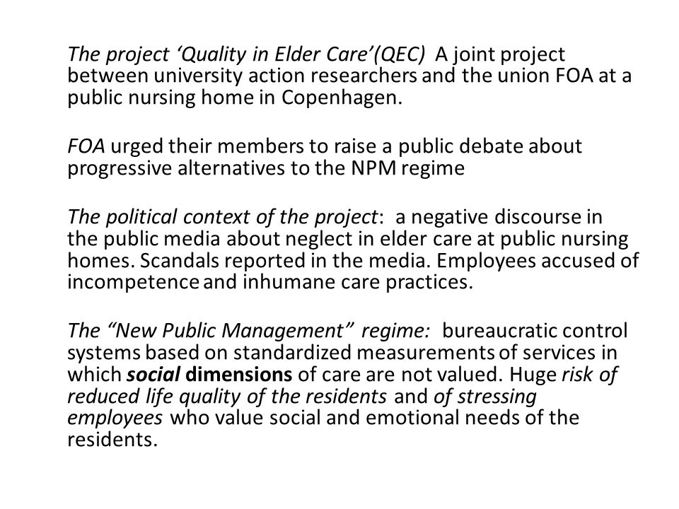 The project 'Quality in Elder Care'(QEC) A joint project between university action researchers and the union FOA at a public nursing home in Copenhagen.