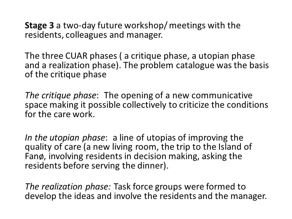Stage 3 a two-day future workshop/ meetings with the residents, colleagues and manager.