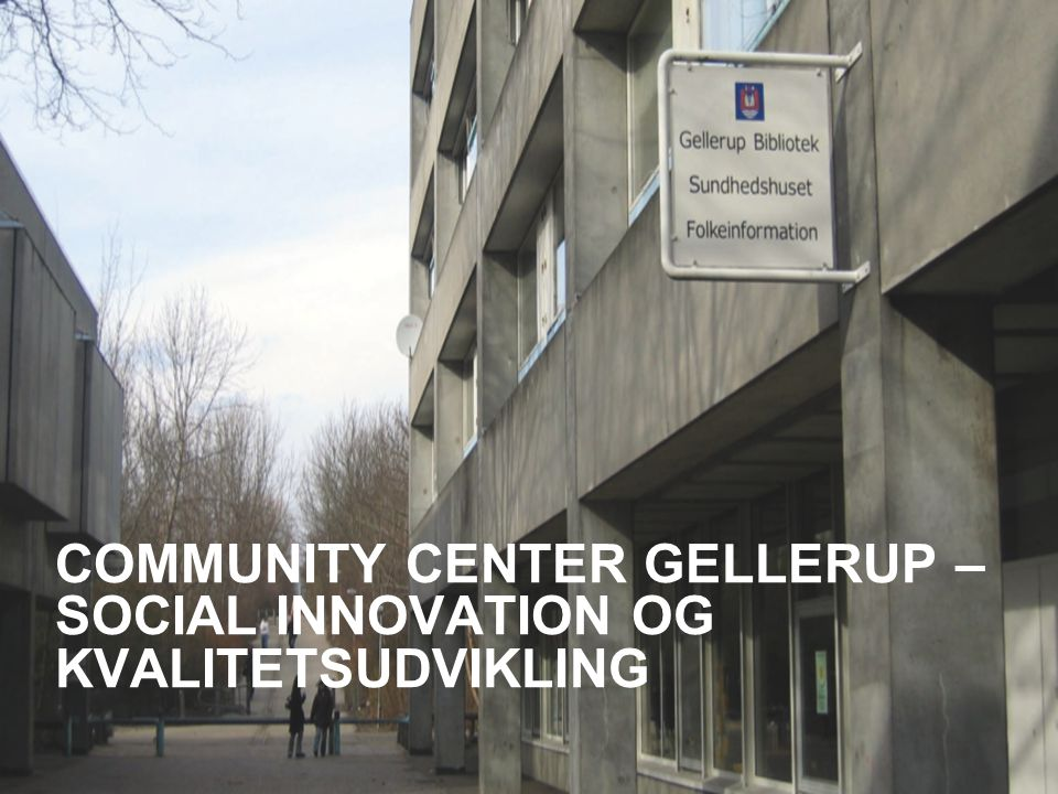 COMMUNITY CENTER GELLERUP – SOCIAL INNOVATION OG KVALITETSUDVIKLING