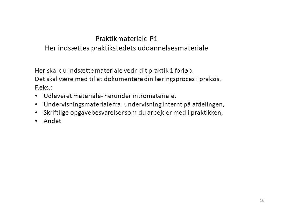 Praktikmateriale P1 Her indsættes praktikstedets uddannelsesmateriale