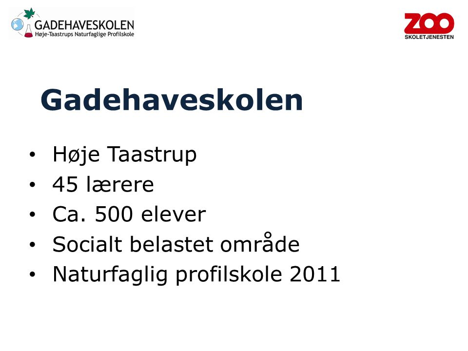 Gadehaveskolen Høje Taastrup 45 lærere Ca. 500 elever