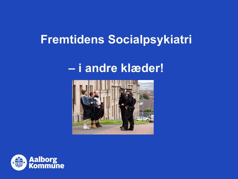 Fremtidens Socialpsykiatri – i andre klæder!