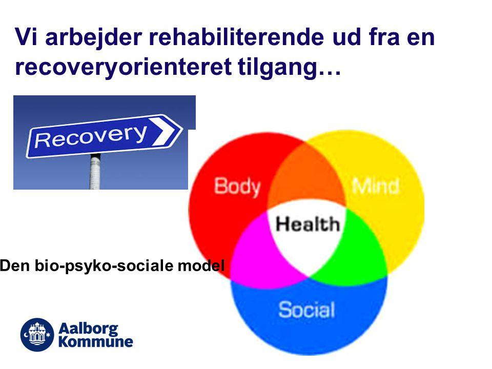Vi arbejder rehabiliterende ud fra en recoveryorienteret tilgang…