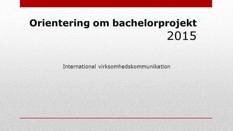 Orientering om bachelorprojekt 2015