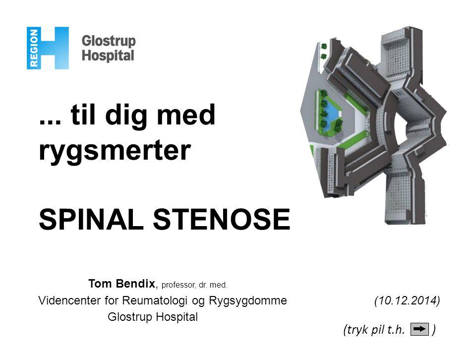... til dig med rygsmerter SPINAL STENOSE (tryk pil t.h. )