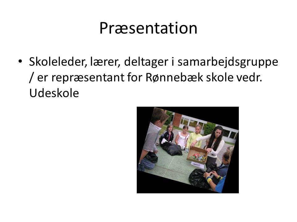 Præsentation Skoleleder, lærer, deltager i samarbejdsgruppe / er repræsentant for Rønnebæk skole vedr.