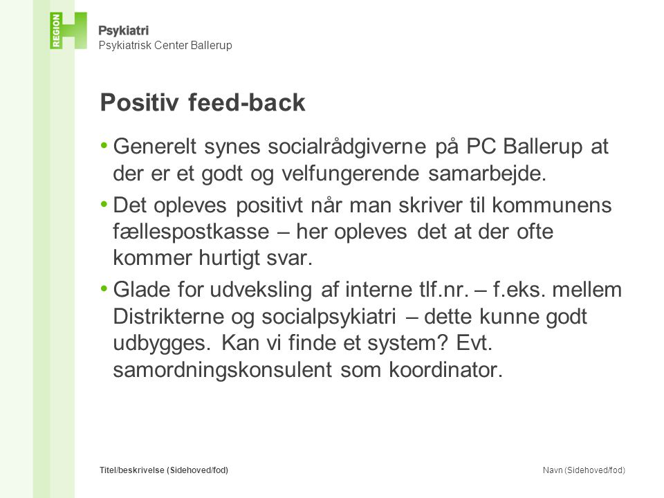 Positiv feed-back Generelt synes socialrådgiverne på PC Ballerup at der er et godt og velfungerende samarbejde.