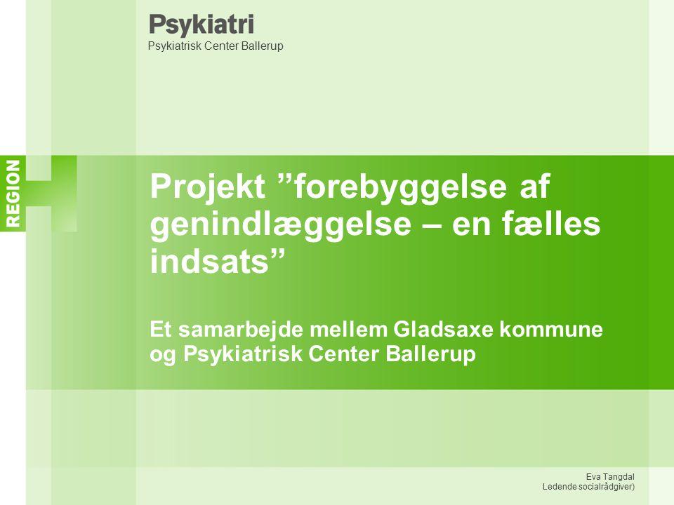 Projekt forebyggelse af genindlæggelse – en fælles indsats Et samarbejde mellem Gladsaxe kommune og Psykiatrisk Center Ballerup