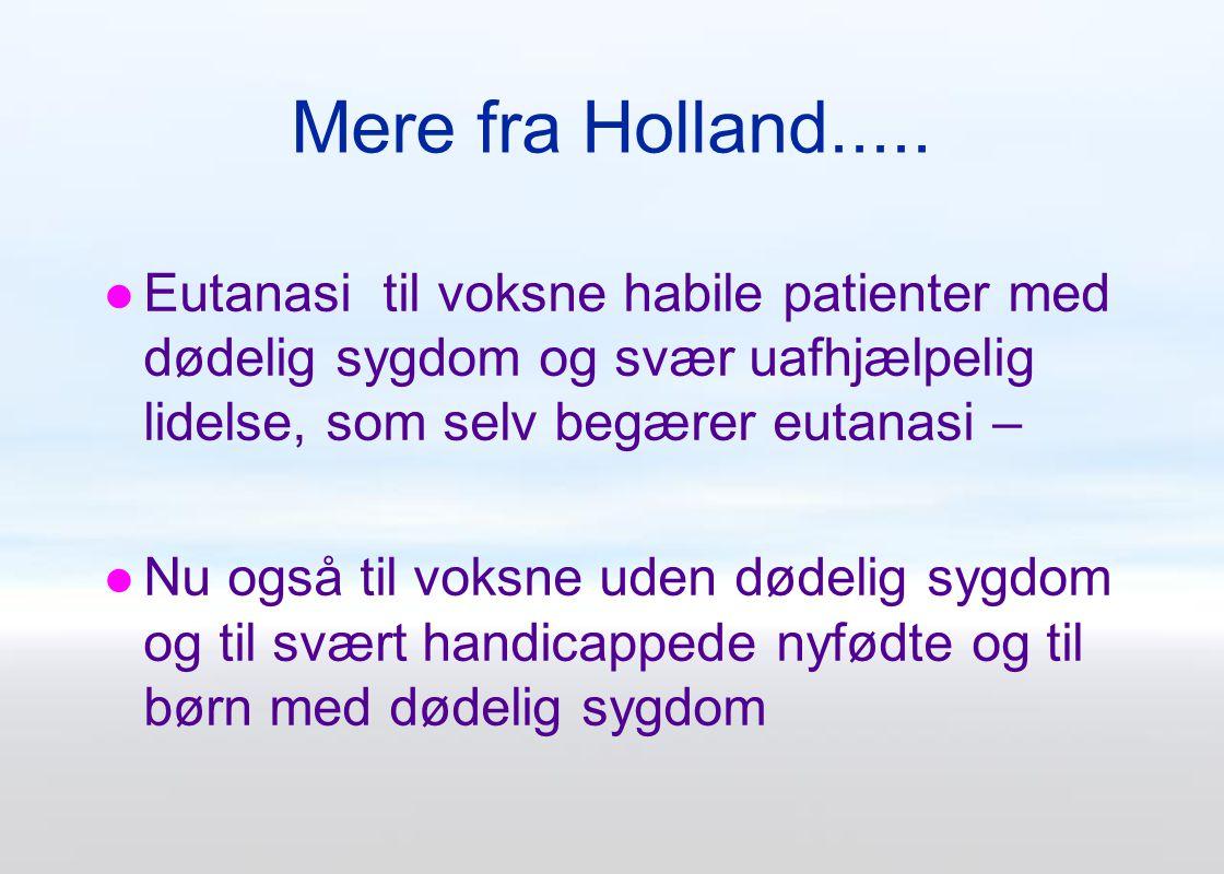 Mere fra Holland..... Eutanasi til voksne habile patienter med dødelig sygdom og svær uafhjælpelig lidelse, som selv begærer eutanasi –