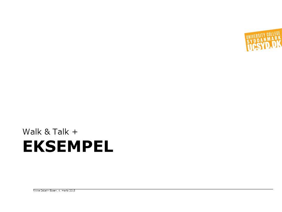 Walk & Talk + Eksempel Rikke Osbahr Ebsen, 4. marts 2015