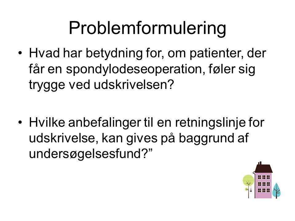 Problemformulering Hvad har betydning for, om patienter, der får en spondylodeseoperation, føler sig trygge ved udskrivelsen