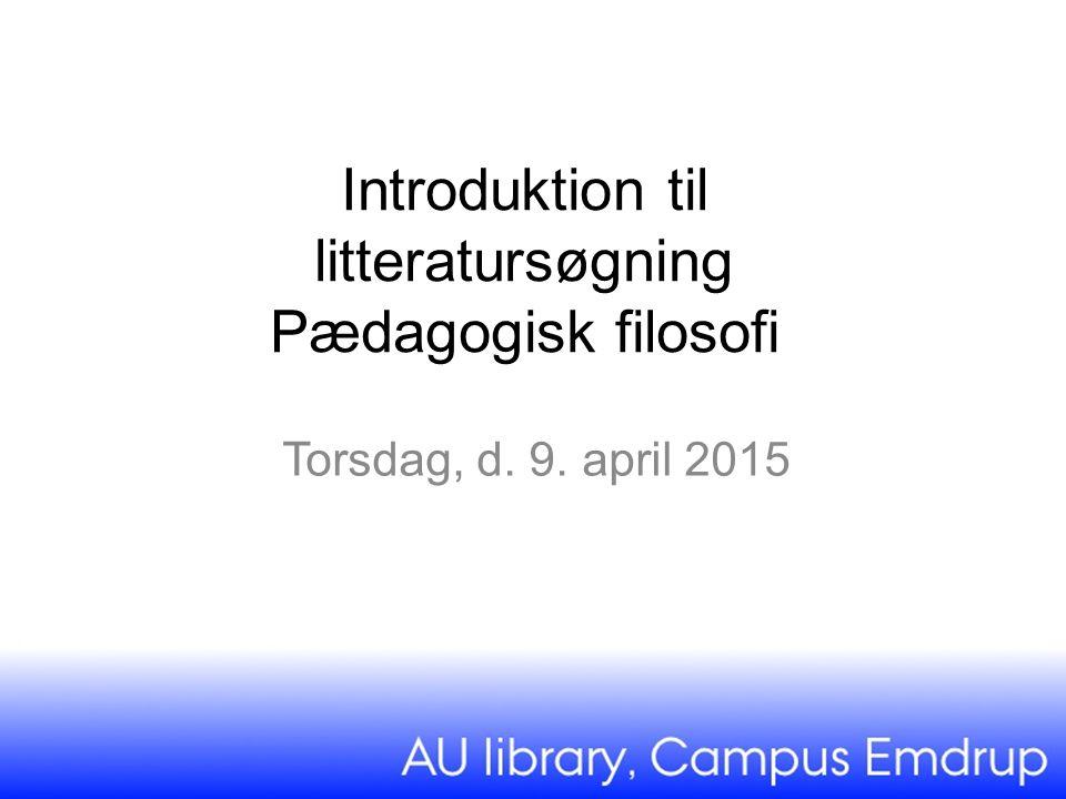 Introduktion til litteratursøgning Pædagogisk filosofi