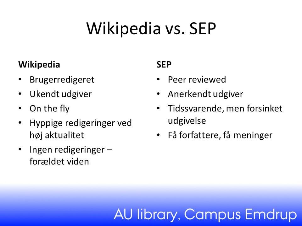 Wikipedia vs. SEP Wikipedia SEP Brugerredigeret Ukendt udgiver
