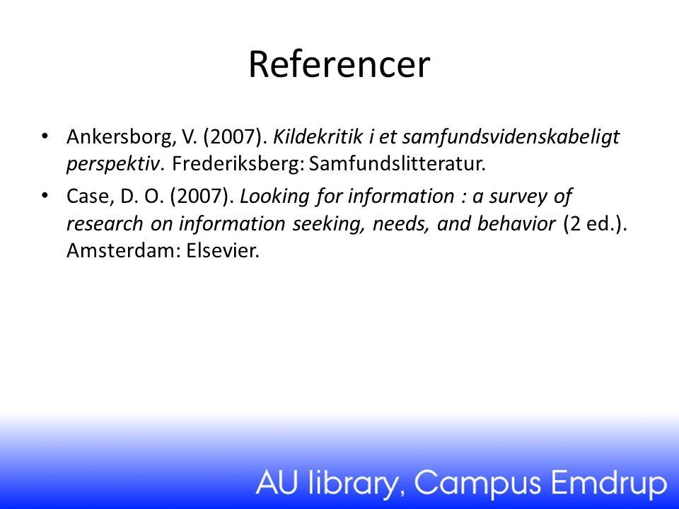 Referencer Ankersborg, V. (2007). Kildekritik i et samfundsvidenskabeligt perspektiv. Frederiksberg: Samfundslitteratur.