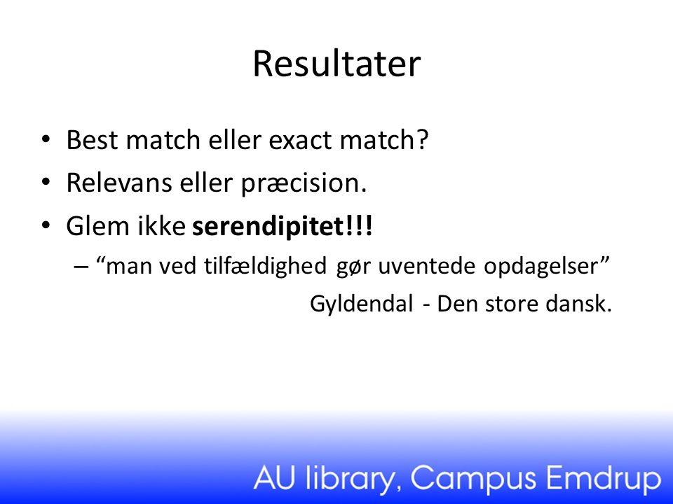 Resultater Best match eller exact match Relevans eller præcision.