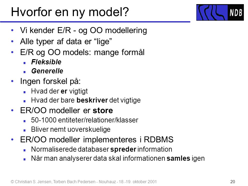 Hvorfor en ny model Vi kender E/R - og OO modellering