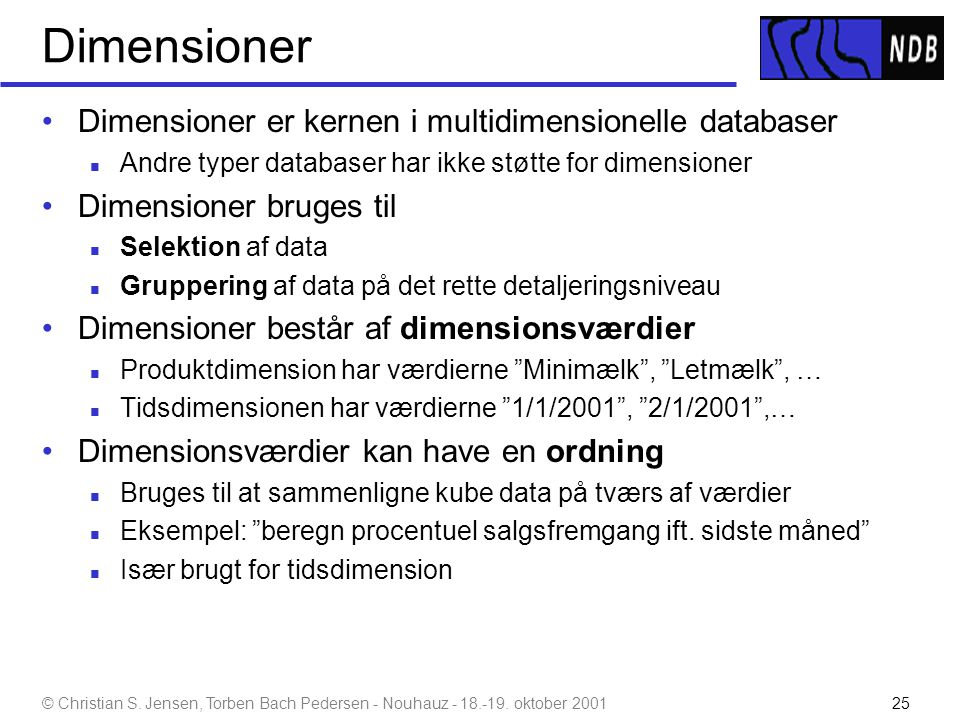 Dimensioner Dimensioner er kernen i multidimensionelle databaser