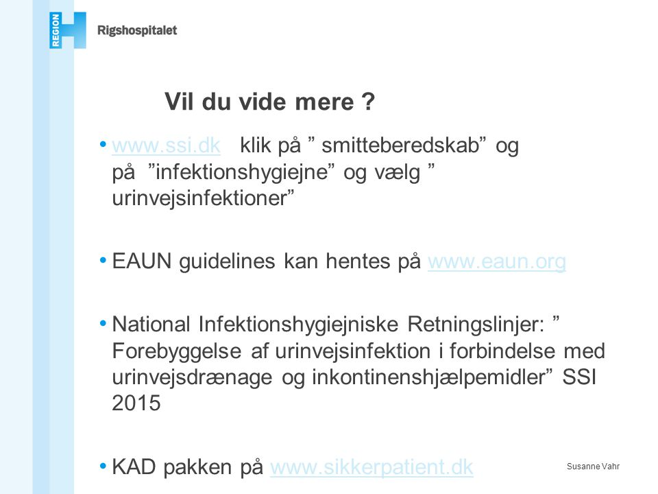 Vil du vide mere www.ssi.dk klik på smitteberedskab og på infektionshygiejne og vælg urinvejsinfektioner