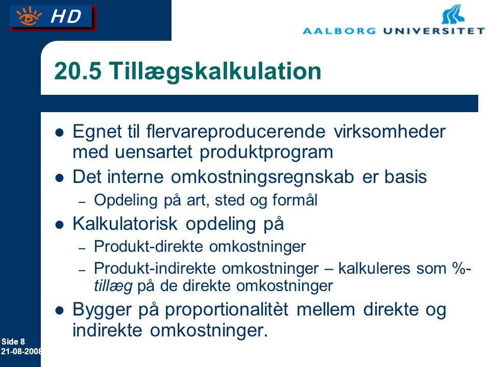 20.5 Tillægskalkulation Egnet til flervareproducerende virksomheder med uensartet produktprogram. Det interne omkostningsregnskab er basis.