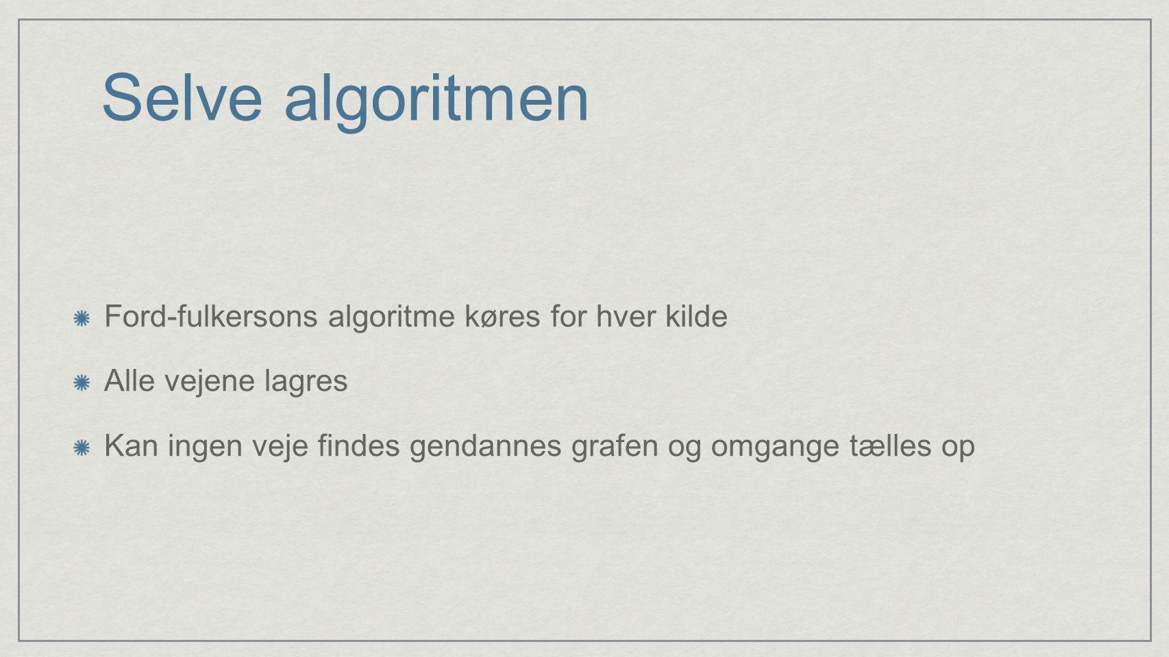 Selve algoritmen Ford-fulkersons algoritme køres for hver kilde