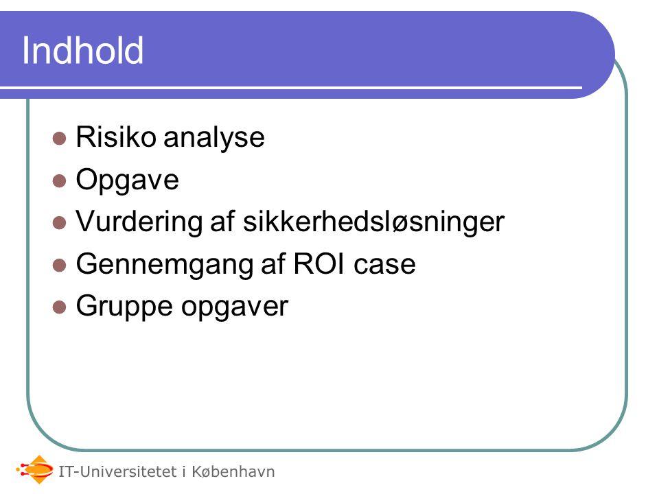 Indhold Risiko analyse Opgave Vurdering af sikkerhedsløsninger