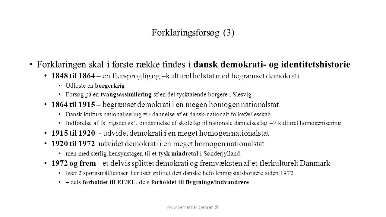 Forklaringsforsøg (3) Forklaringen skal i første række findes i dansk demokrati- og identitetshistorie.