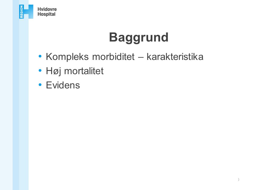 Baggrund Kompleks morbiditet – karakteristika Høj mortalitet Evidens )