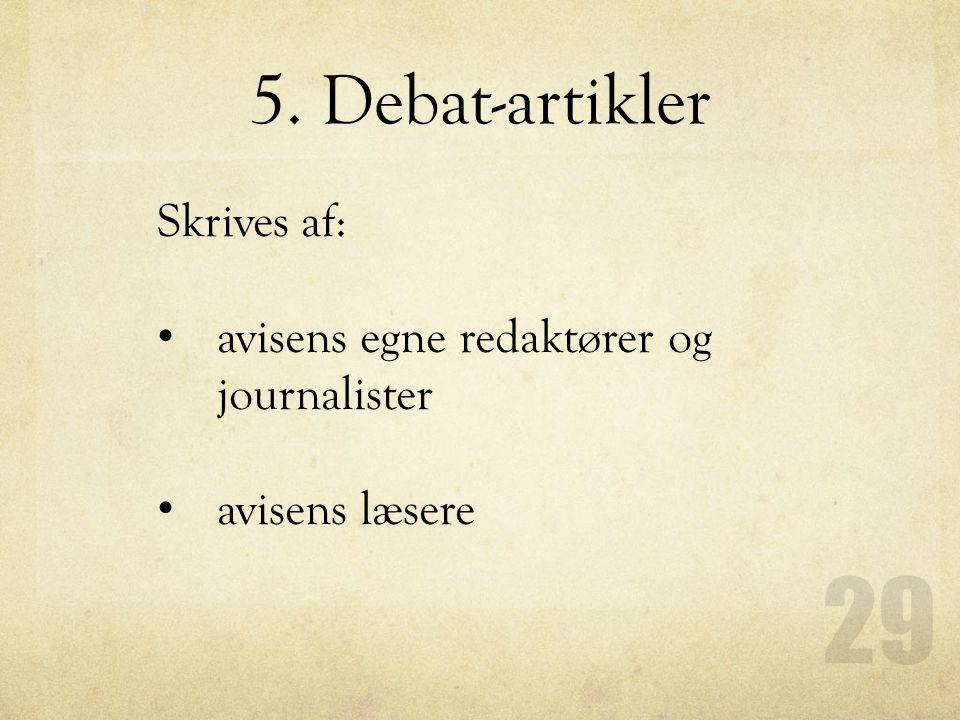 5. Debat-artikler Skrives af: avisens egne redaktører og journalister