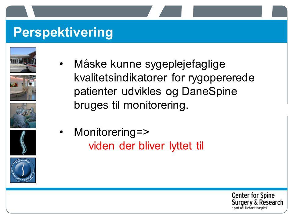 Perspektivering Måske kunne sygeplejefaglige kvalitetsindikatorer for rygopererede patienter udvikles og DaneSpine bruges til monitorering.
