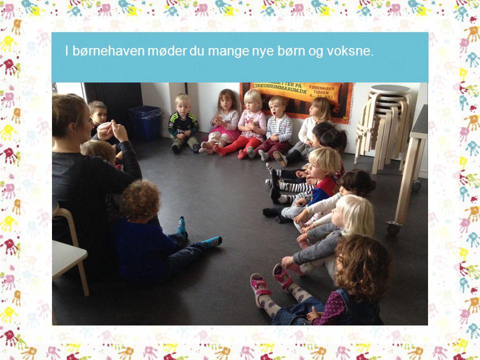 I børnehaven møder du mange nye børn og voksne.