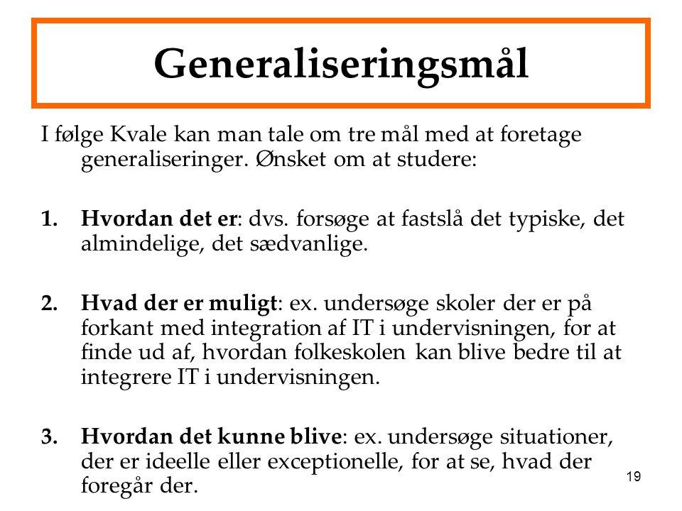 Generaliseringsmål I følge Kvale kan man tale om tre mål med at foretage generaliseringer. Ønsket om at studere:
