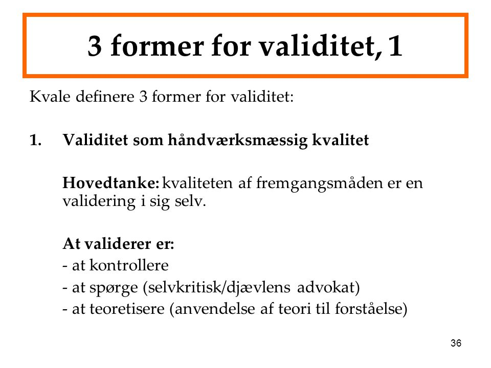 3 former for validitet, 1 Kvale definere 3 former for validitet: