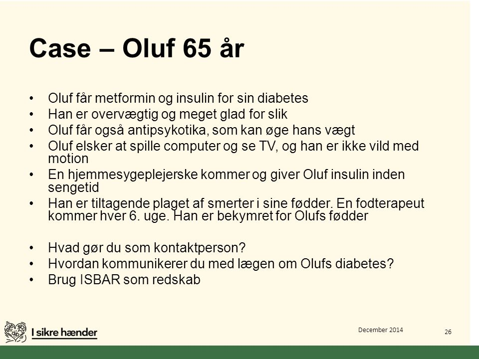 Case – Oluf 65 år Oluf får metformin og insulin for sin diabetes