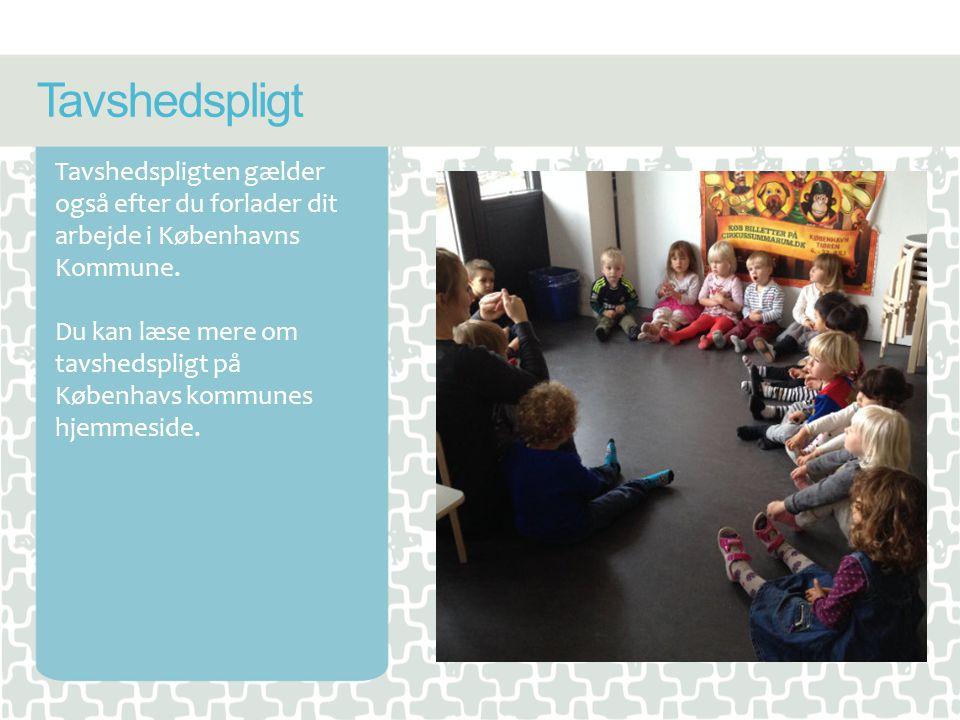 Tavshedspligt Tavshedspligten gælder også efter du forlader dit arbejde i Københavns Kommune.
