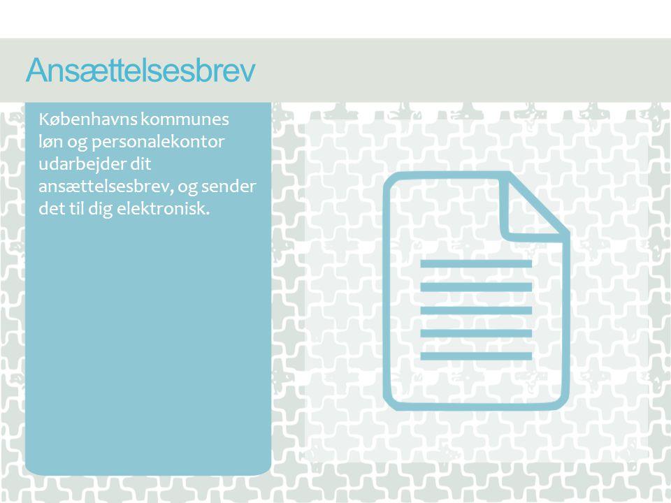 Ansættelsesbrev Københavns kommunes løn og personalekontor udarbejder dit ansættelsesbrev, og sender det til dig elektronisk.