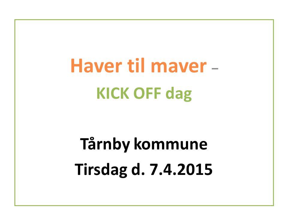 Haver til maver – KICK OFF dag Tårnby kommune Tirsdag d. 7.4.2015