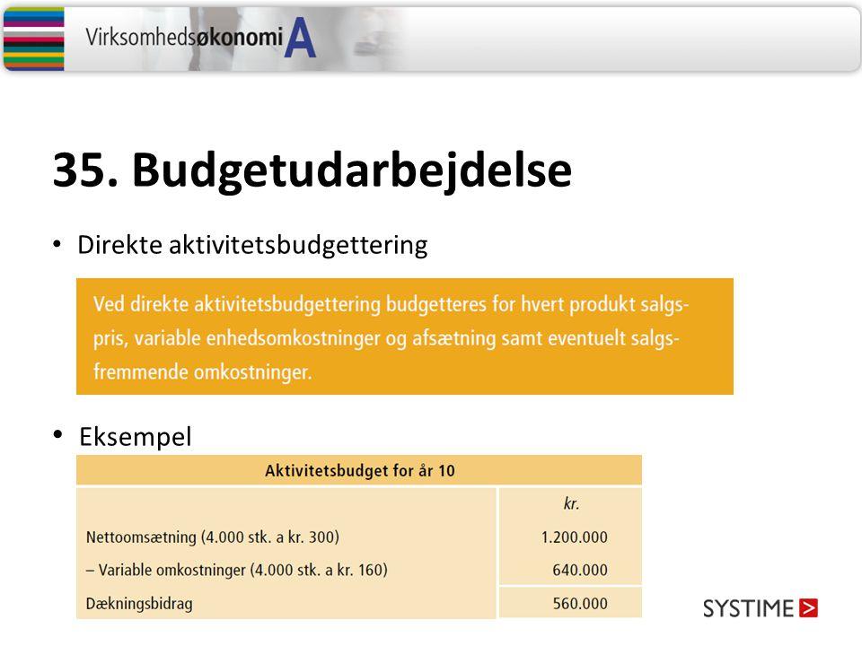 35. Budgetudarbejdelse Direkte aktivitetsbudgettering Eksempel
